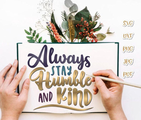 Always Stay Humble and Kind Motivational Quote Kindness