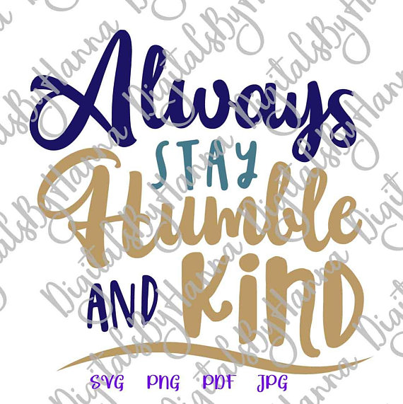 Always Stay Humble and Kind Scrapbook Ideas Files for Laser Shirt