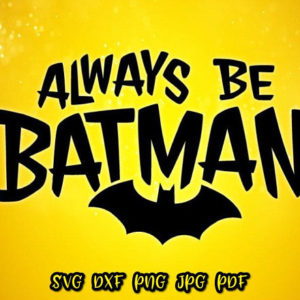 Always be Batman Vector Clipart SVG File for Cricut
