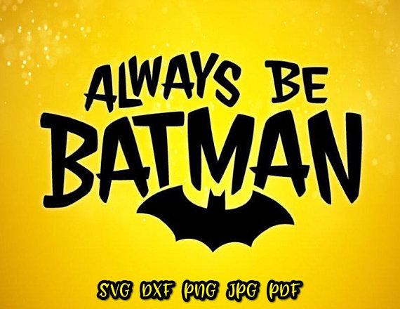 Always be Batman Vector Clipart SVG File for Cricut