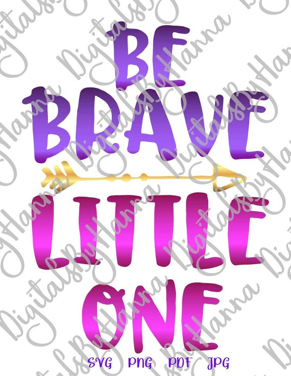 Be Brave Little One Instant Download Die Cut Iron on Vinyl Card Making