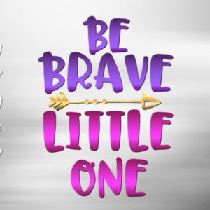 Be Brave Little One Vector Clipart SVG File for Cricut