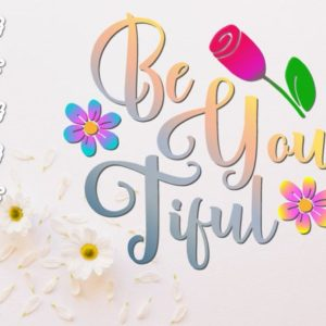 Beautiful Vector Clipart SVG File for Cricut Be You Tiful