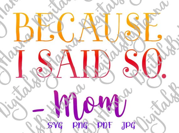 Because I Said So SVG Funny Quote Mom Life Vector Clipart