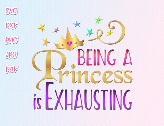 Being Princess Is Exhausting Svg Funny Quote Sign Vector Clipart Silhouette Cut Svg