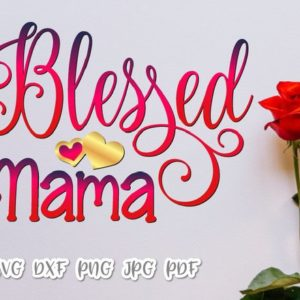 Blessed Mama Vector Clipart SVG File for Cricut