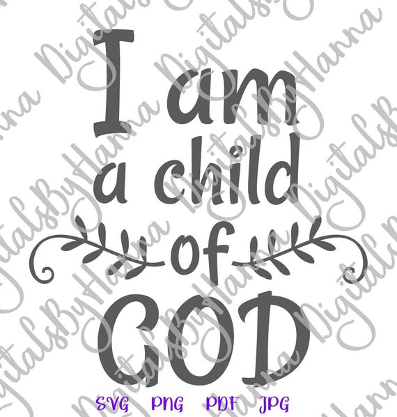 I Am A Child Of God Svg Religious Christian Scripture T Shirt Sign Word Svg Files For Cricut