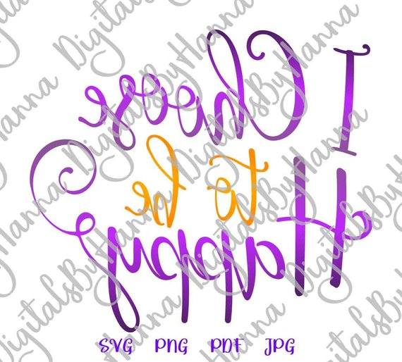 Choose to be Happy Vector Clipart SVG File for Cricut
