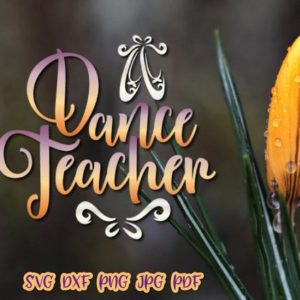 Dance Teacher SVG File for Cricut Applique Dancer Vector
