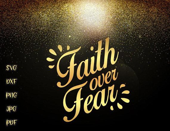 Faith Over Fear Svg Christian Religious Inspirational Svg Files For Cricut Svg Files For Cricut