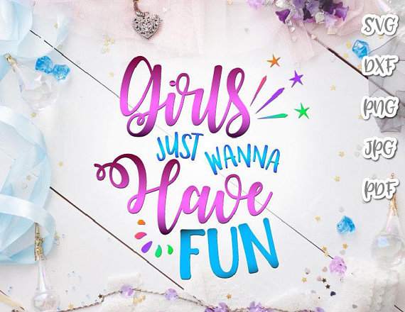 Girls Just Wanna Have Fun Vector Clipart SVG File for Cricut