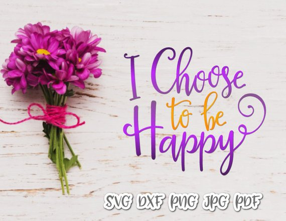 I Choose to be Happy Vector Clipart SVG File for Cricut