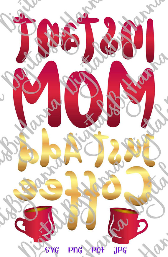 Instant Mom Add Coffee Download Die Cut Iron on Vinyl Card Making