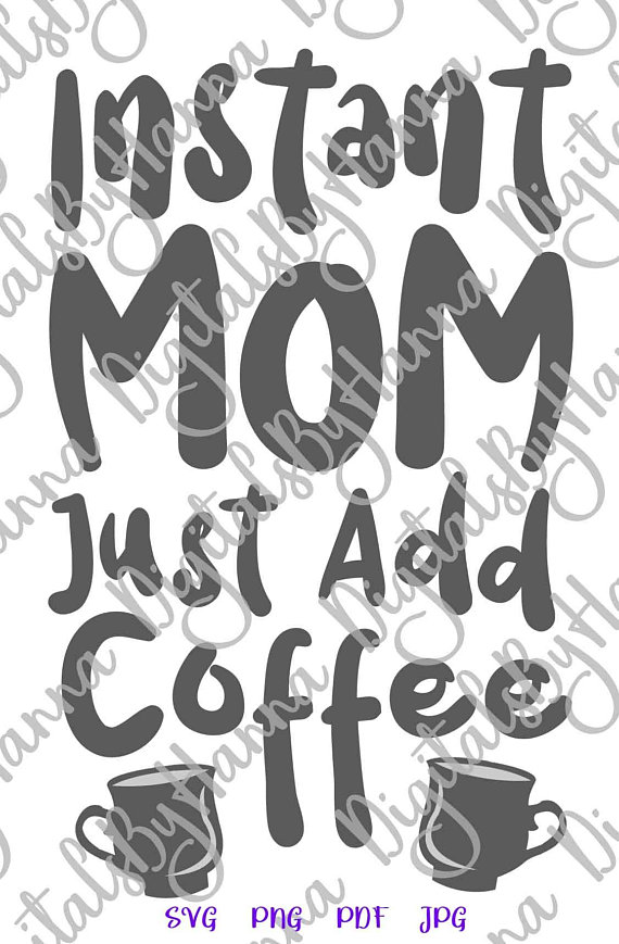 Instant Mom Add Coffee Scrapbook Ideas Files for Laser Shirt