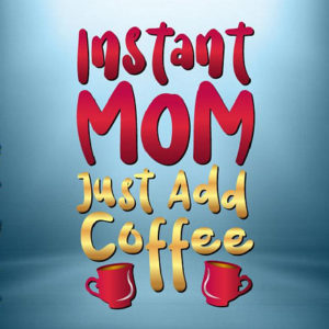Instant Mom Add Coffee Vector Clipart SVG File for Cricut
