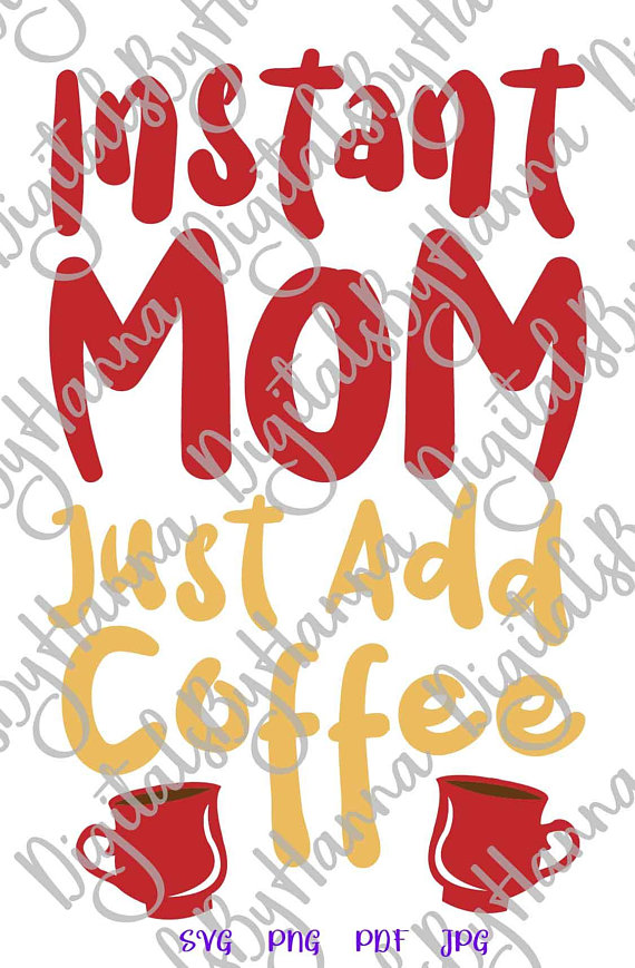 Instant Mom Add Coffee Vector Clipart SVG File for Cricut Gift