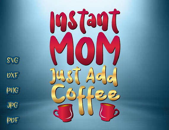 Instant Mom Add Coffee Vector Clipart SVG File for Cricut