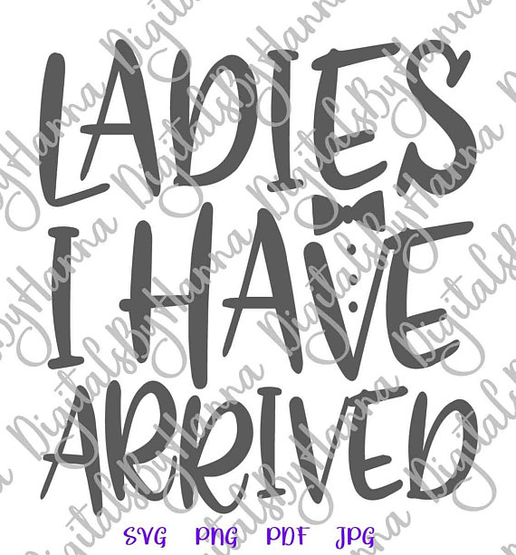 Ladies I Have Arrived Cuttable Shirt Decal Heat HTV Cutting