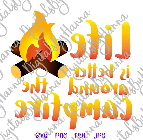 Life Better Around Campfire SVG File for Cricut