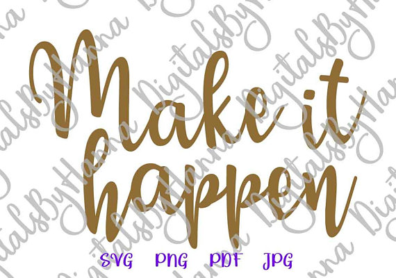 Make it Happen Encouraging Saying SVG Files for Cricut