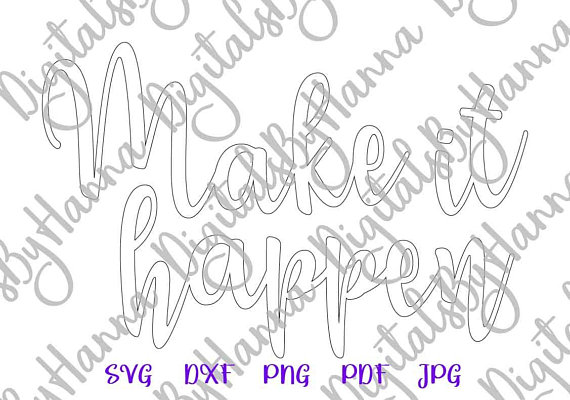 Make it Happen Silhouette DXF Digital Clipart Gift