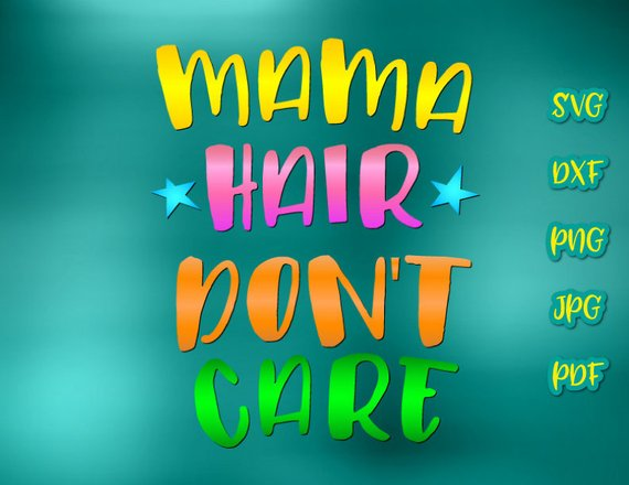 Mama Hair Don't Care Vector Clipart Momlife SVG Files for Cricut