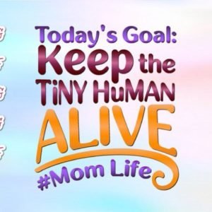 Momlife SVG Todays Goal Keep the Tiny Human Alive Vector Clipart