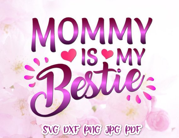 Mommy is my Bestie Vector Clipart SVG Files for Cricut