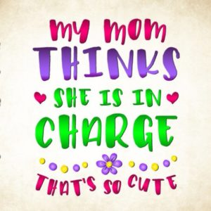 My Mom Thinks She is in Charge That's So Cute SVG Vector Clipart