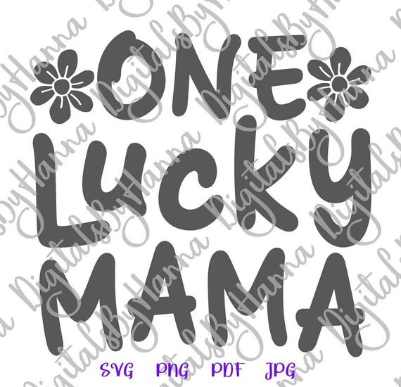 One Lucky Mama Cuttable Shirt Decal Heat HTV Cutting