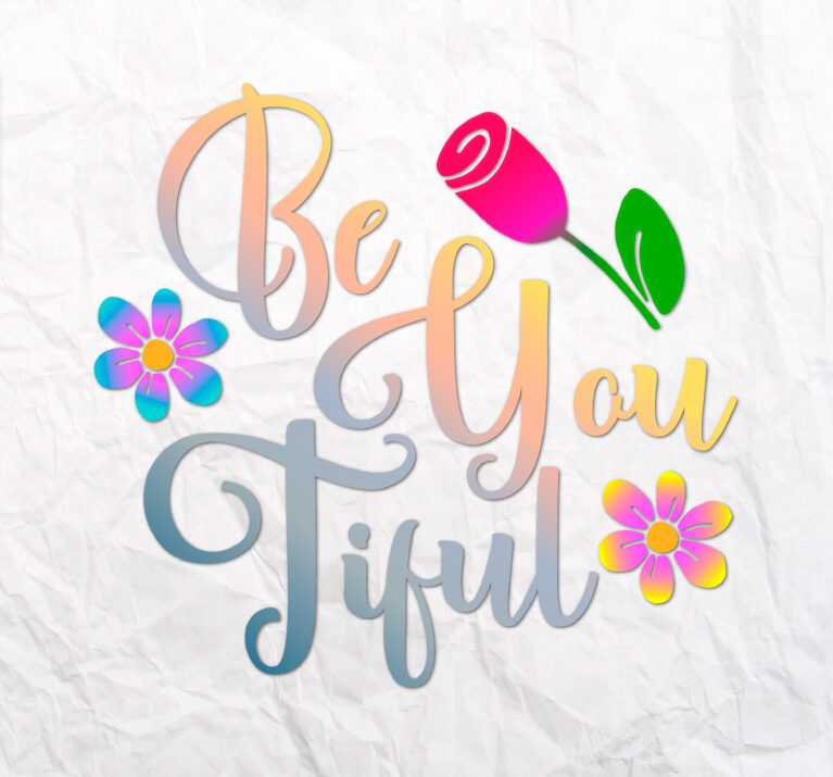 Be You Tiful Svg Files For Cricut Your Own Kind Beautiful Self Love Yourself Svg Files For Cricut