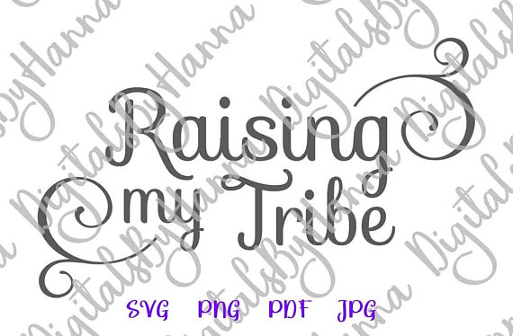 Raising My Tribe Cuttable Shirt Decal Heat HTV Cutting