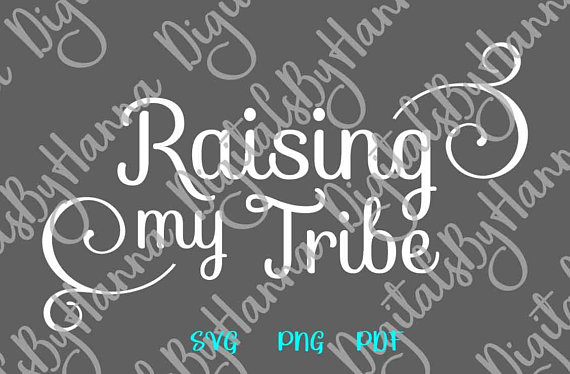 Raising My Tribe Scrapbook Ideas Files for Laser Momlife Shirt