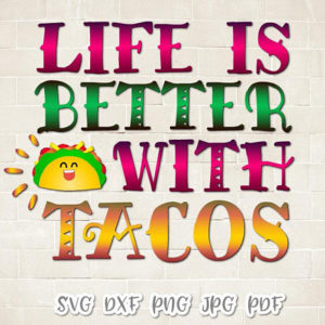 Taco Vector Clipart Life is Better SVG File for Cricut