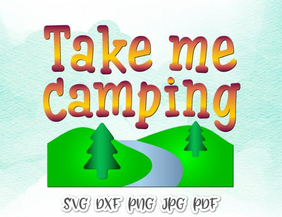 Take Me Camping Vector Clipart SVG File for Cricut
