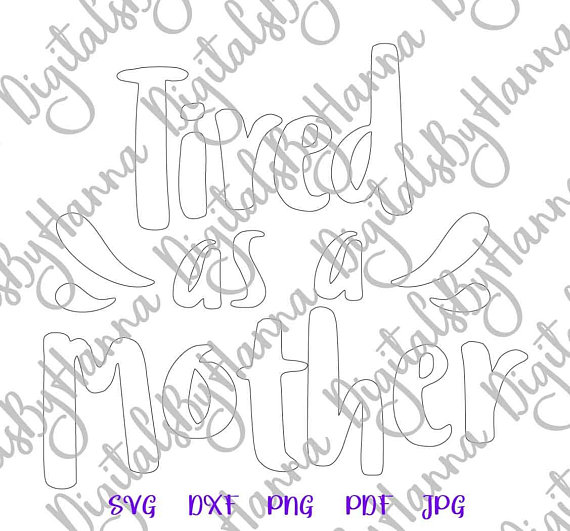 Tired as a Mother Silhouette DXF Digital Clipart Gift
