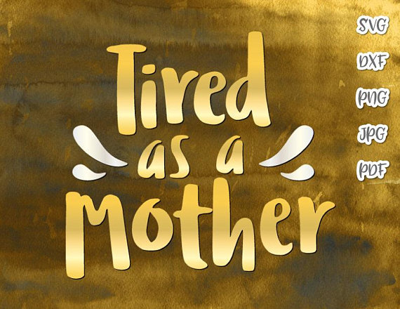 Tired as a Mother Vector Clipart SVG File for Cricut