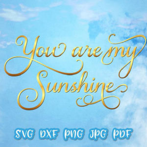 You are My Sunshine Vector Clipart SVG File for Cricut