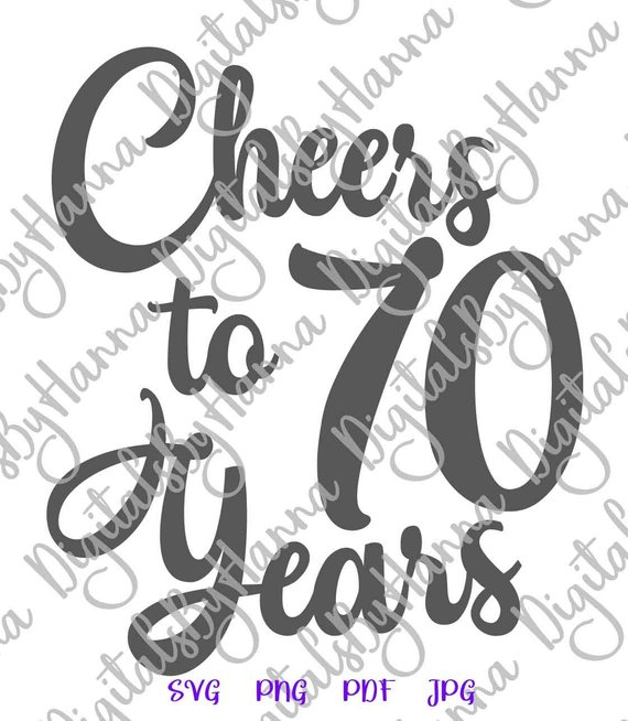 70th birthday svg files for cricut card gift cheer seventy year invitation sign print