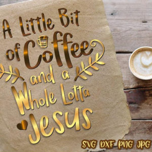 a littlle bit of coffee and a whole lotta jesus vector clipart