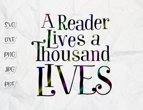 A Reader Lives A Thousand Lives SVG Saying Book Worm Quote