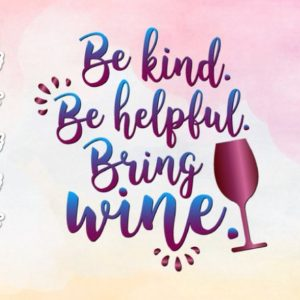 Be Kind Be Helpful Bring Wine SVG Quote Drinking Tee Sign Alcohol Lettering Cut