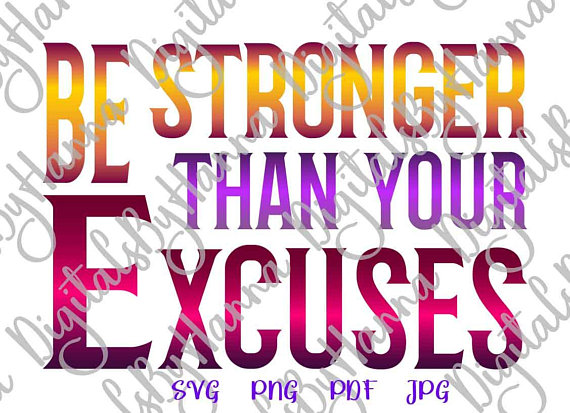 be stronger than your excuses svg funny quote word tee mug glass print cricut