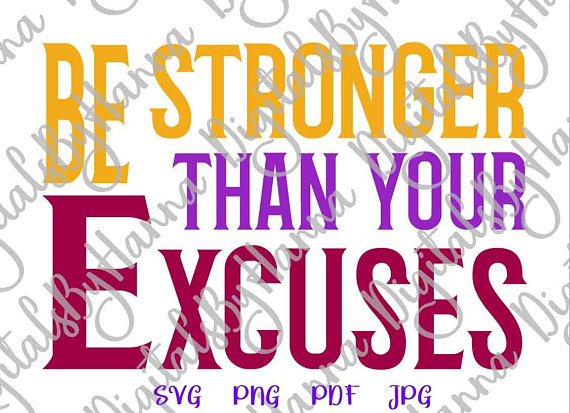 be stronger than your excuses tee mug glass print cricut sign lettering