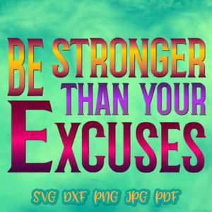 be stronger than your excuses vector clipart svg file for cricut