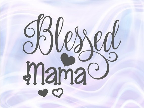 Blessed Mama SVG Files for Cricut t-Shirt Mug Cup Gift Momlife Sign Silhouette Cut