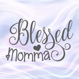 Blessed Momma SVG Files for Cricut t-Shirt Mug Cup Gift Momlife Word Sign Print