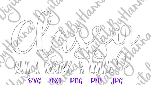 classy but i drink a little dxf digital clipart silhouette cut