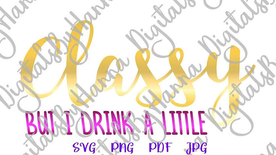 classy but i drink a little svg file for cricut saying funny quote alcohol lettering word