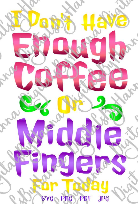 coffee clipart i don't have enough coffee or middle fingers for today svg funny quote